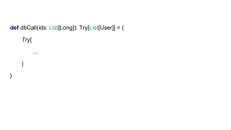 def dbCall(ids: List[Long]): Try[List[User]] = ...