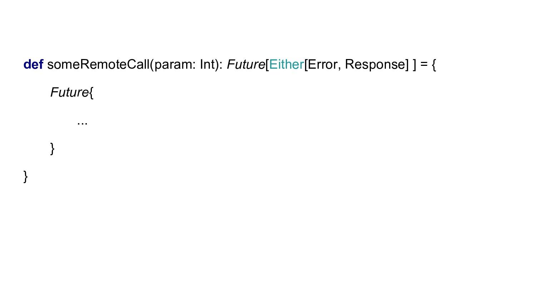 def someRemoteCall(param: Int): Future[Either[E...