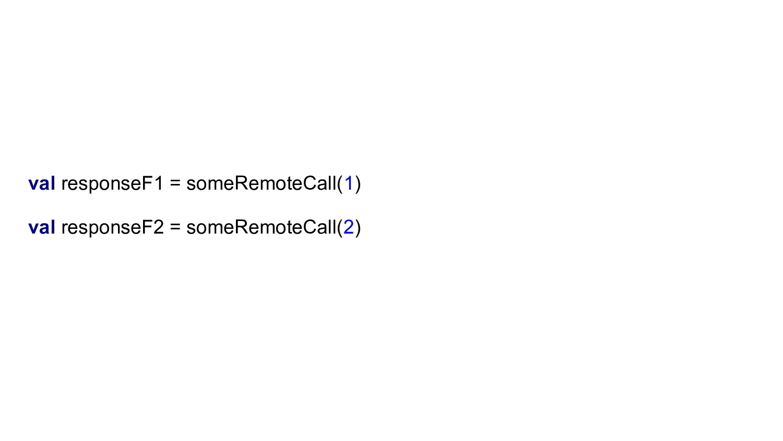 val responseF1 = someRemoteCall(1) val response...