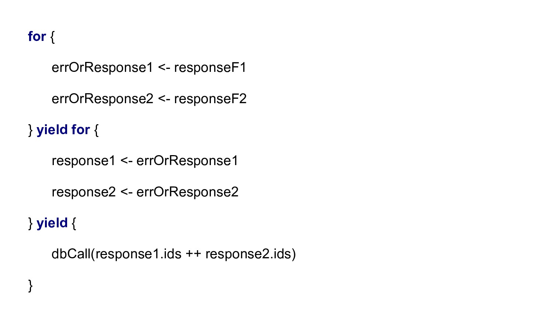 for { errOrResponse1 <- responseF1 errOrRespons...