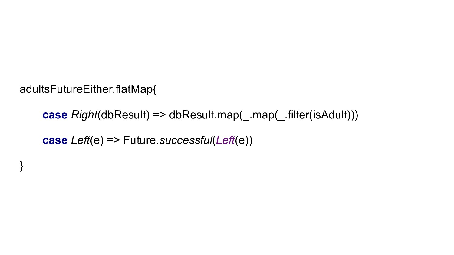 adultsFutureEither.flatMap{ case Right(dbResult...