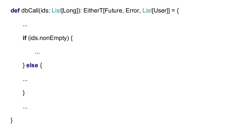 def dbCall(ids: List[Long]): EitherT[Future, Er...