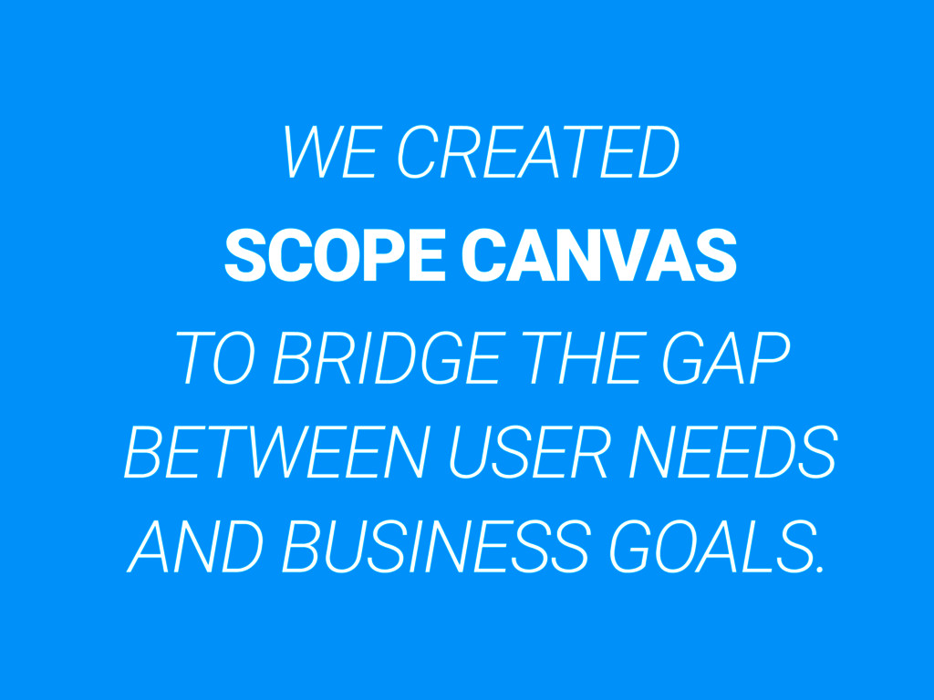WE CREATED SCOPE CANVAS TO BRIDGE THE GAP BETWE...