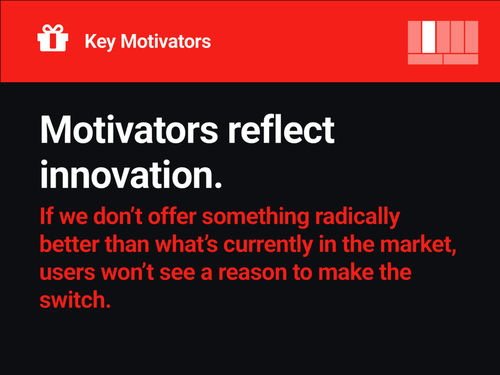 Motivators reflect innovation. If we don't offe...