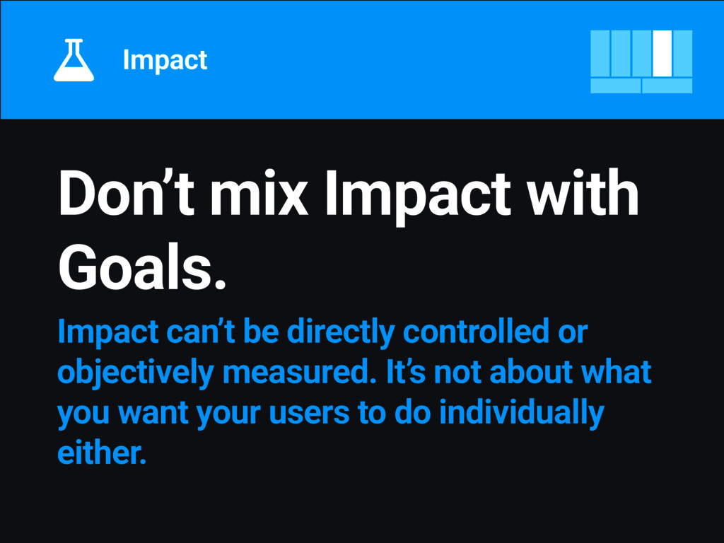 Don't mix Impact with Goals. Impact can't be di...
