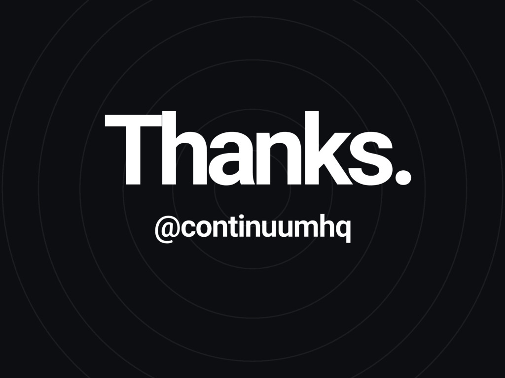 Thanks. @continuumhq