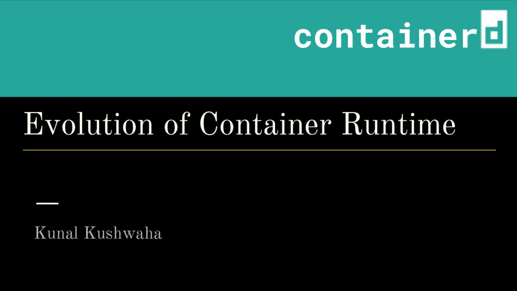 Evolution of Container Runtime Kunal Kushwaha @...