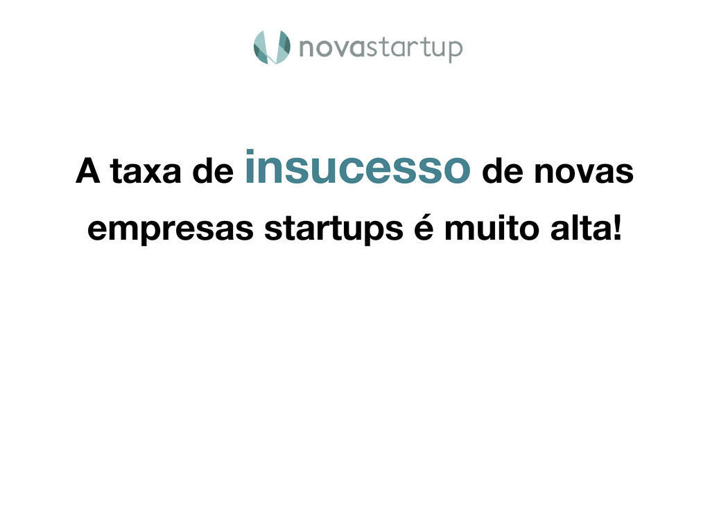 A taxa de insucesso de novas empresas startups ...