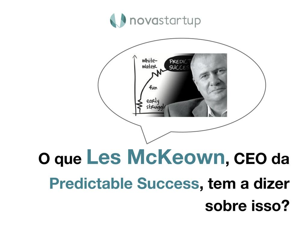 O que Les McKeown, CEO da Predictable Success, ...