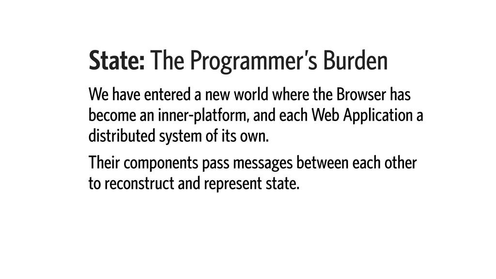 State: The Programmer's Burden We have entered ...