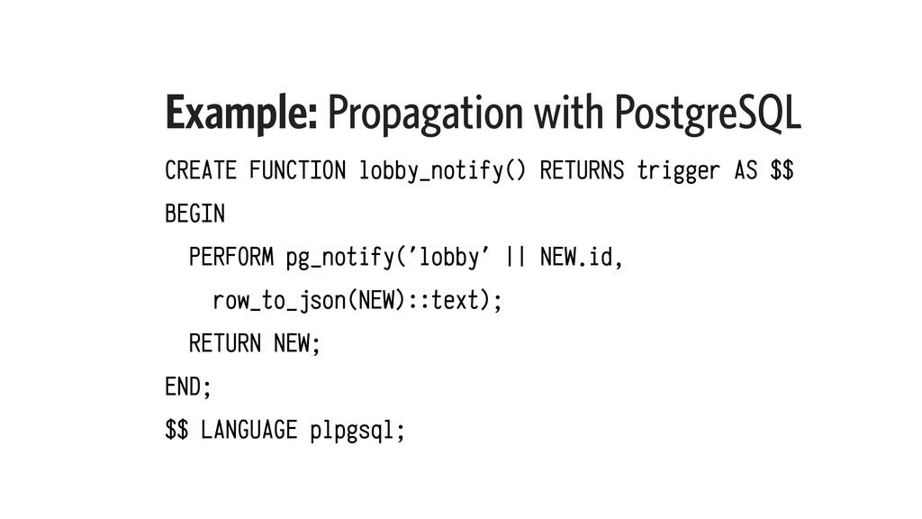 Example: Propagation with PostgreSQL CREATE FUN...