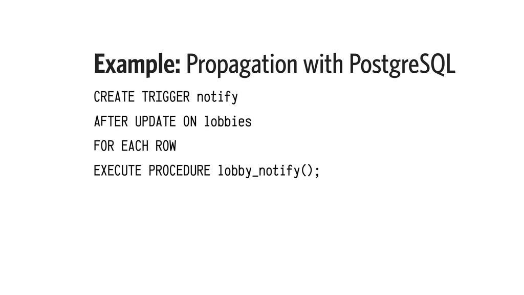 Example: Propagation with PostgreSQL CREATE TRI...