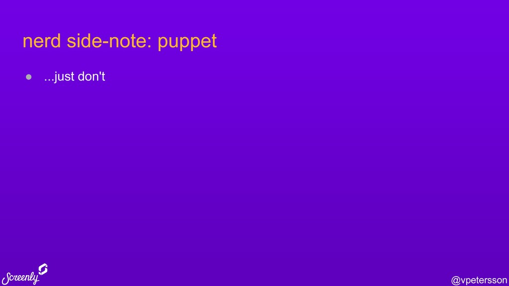 @vpetersson nerd side-note: puppet ● ...just do...