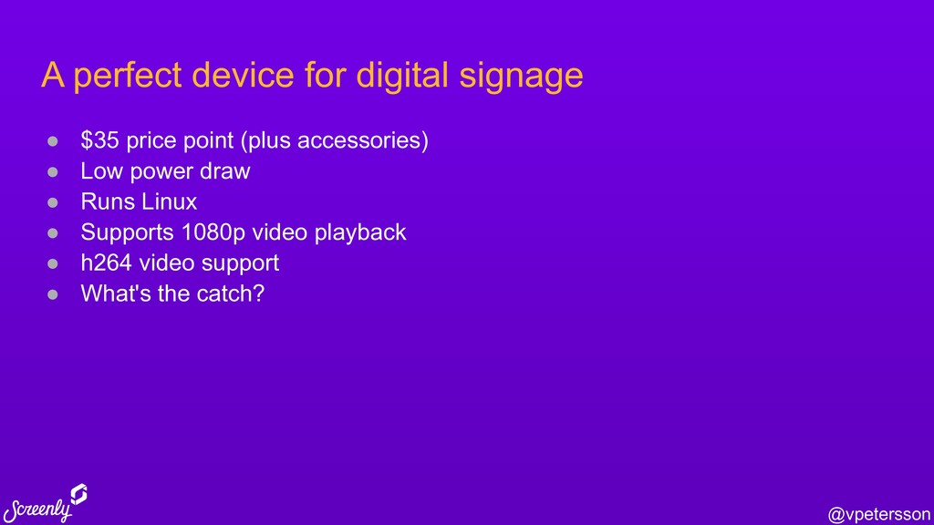 @vpetersson A perfect device for digital signag...