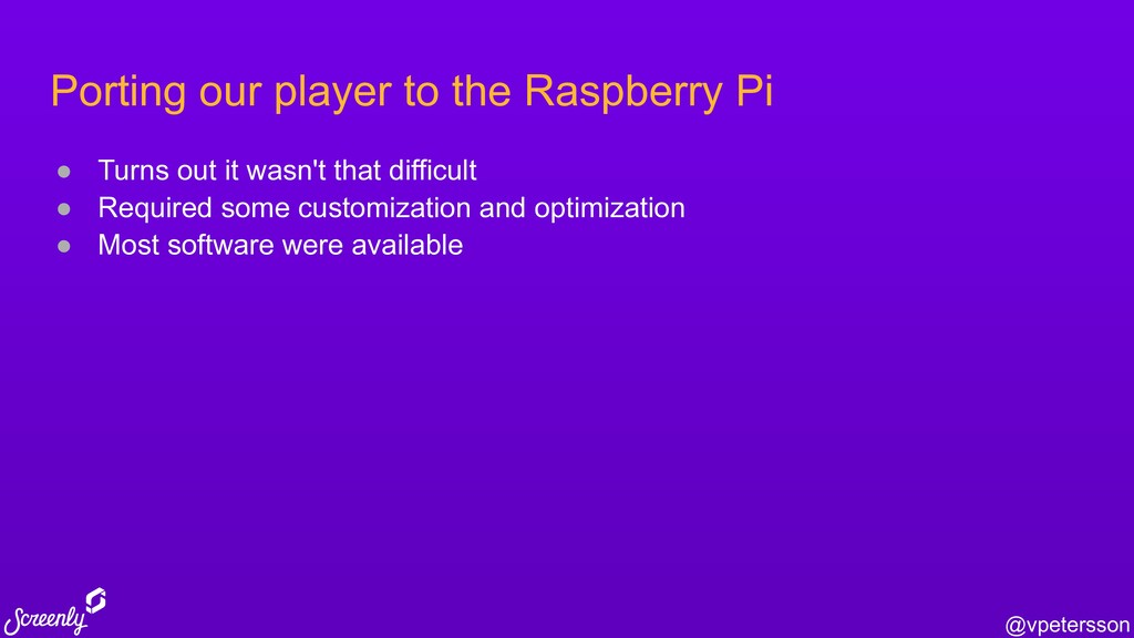 @vpetersson Porting our player to the Raspberry...