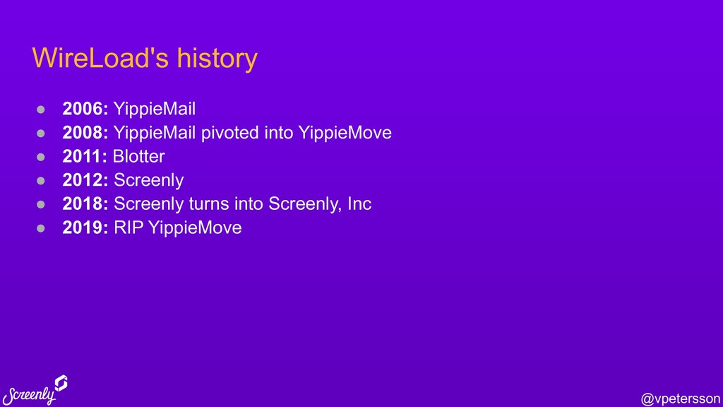 @vpetersson WireLoad's history ● 2006: YippieMa...