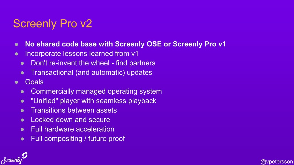 @vpetersson Screenly Pro v2 ● No shared code ba...