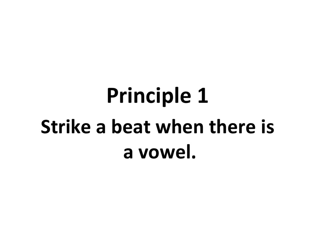 Principle 1 Strike a beat when there is a vowel.