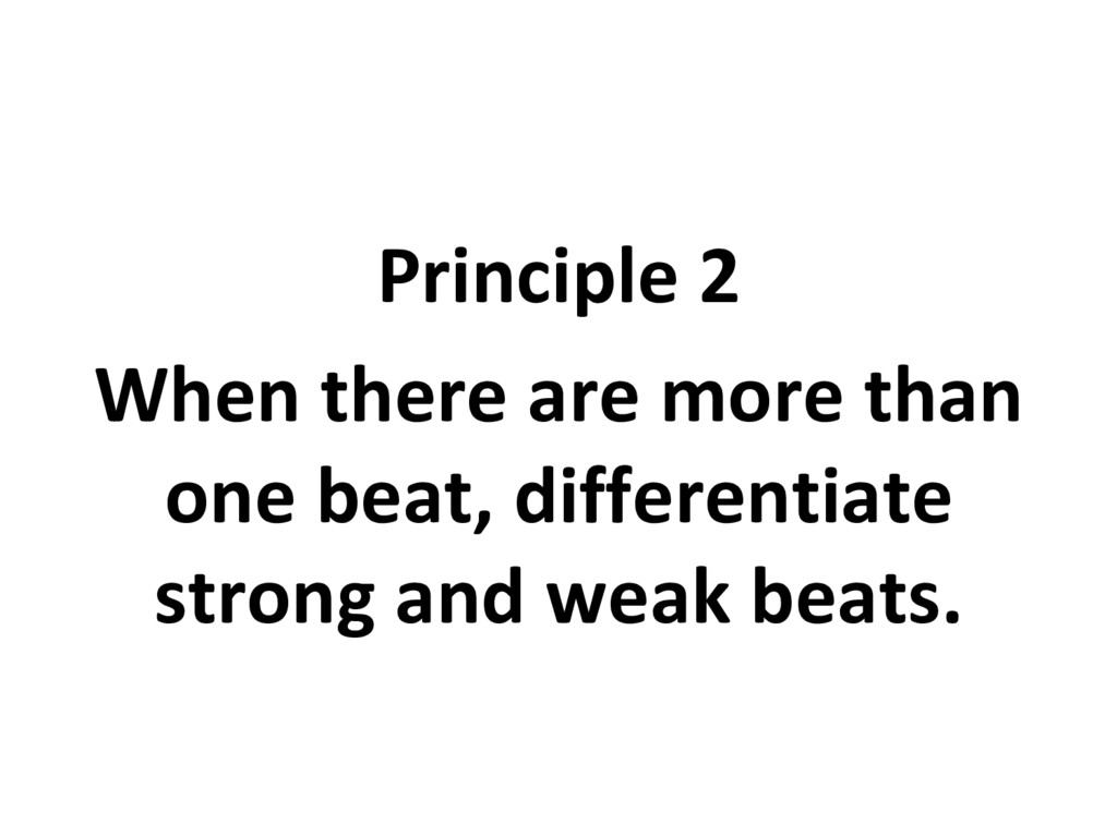 Principle 2 When there are more than one beat, ...