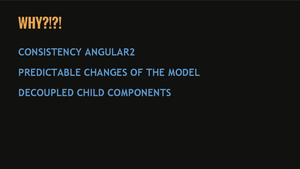 WHY?!?! CONSISTENCY ANGULAR2 PREDICTABLE CHANGE...