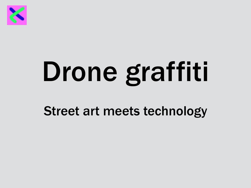 Drone graffiti Street art meets technology