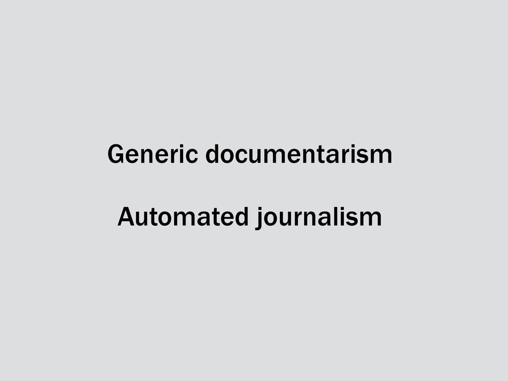 Generic documentarism Automated journalism