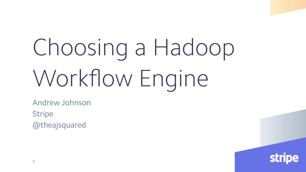 Choosing a Hadoop Workflow Engine Andrew Johnson...