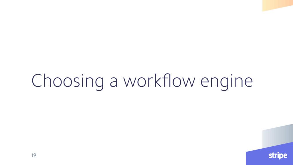 Choosing a workflow engine 19