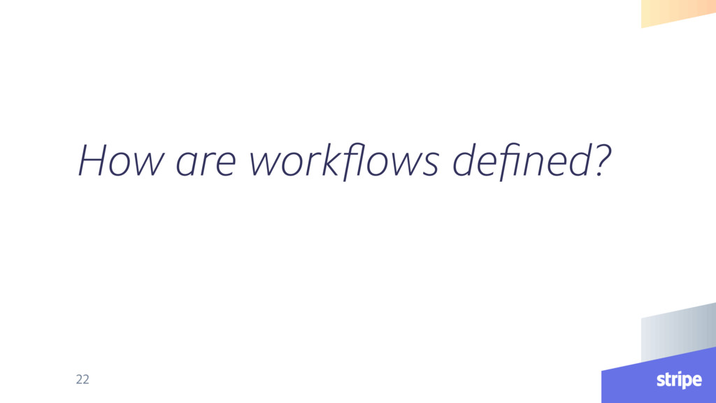 How are workflows defined? 22