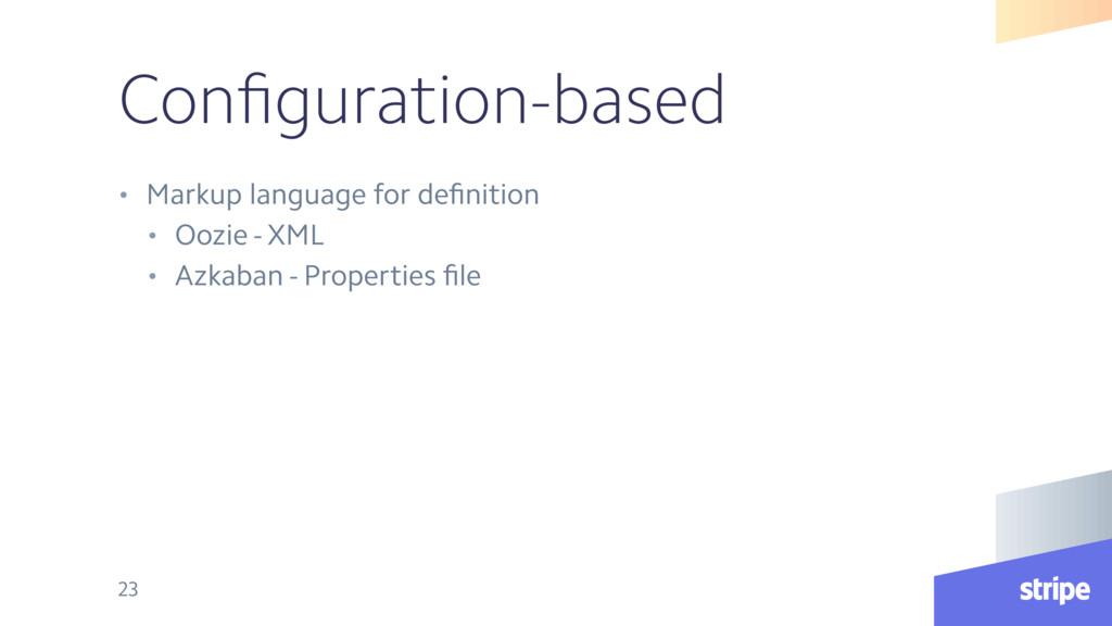 Configuration-based • Markup language for definit...