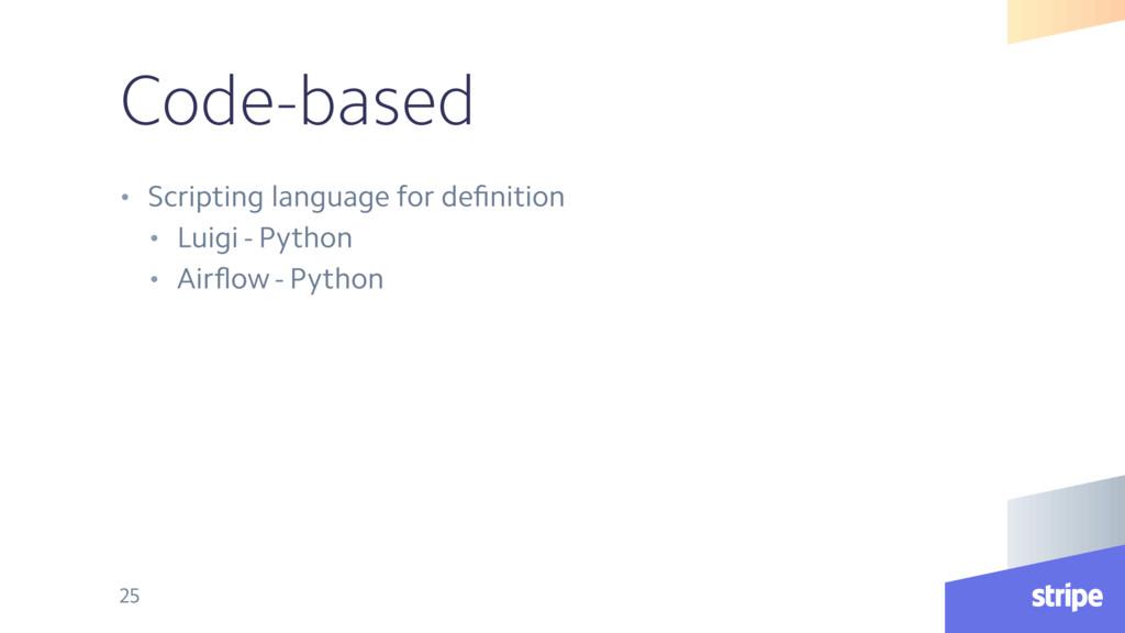Code-based • Scripting language for definition •...