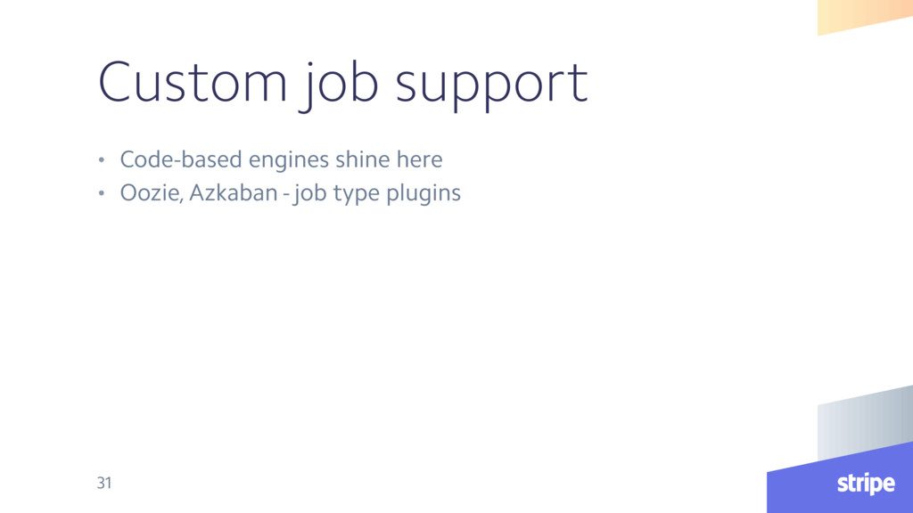 Custom job support • Code-based engines shine h...