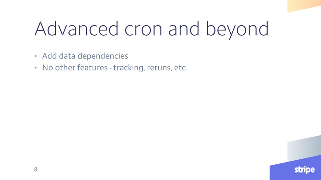 Advanced cron and beyond • Add data dependencie...