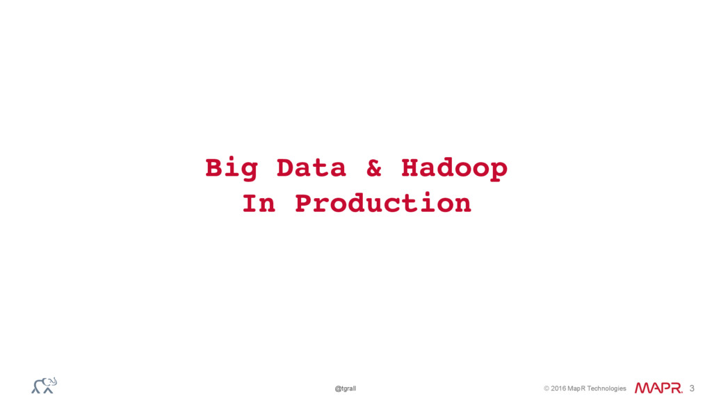 © 2016 MapR Technologies @tgrall 3 Big Data & H...