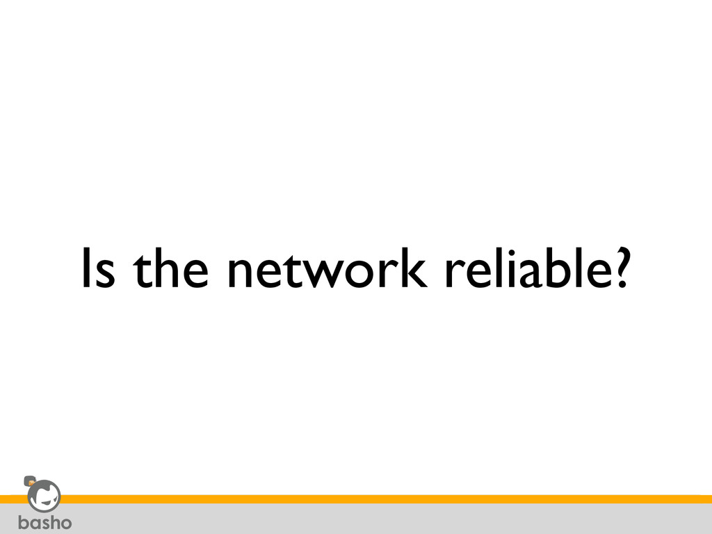 Is the network reliable?