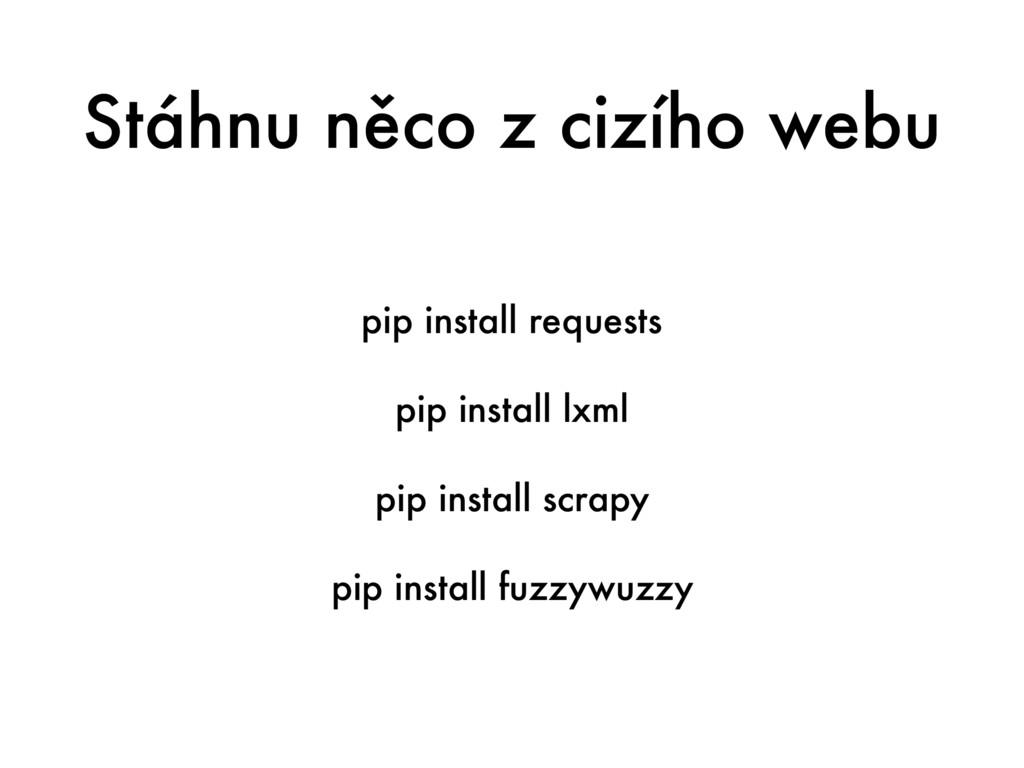 Stáhnu něco z cizího webu pip install requests ...