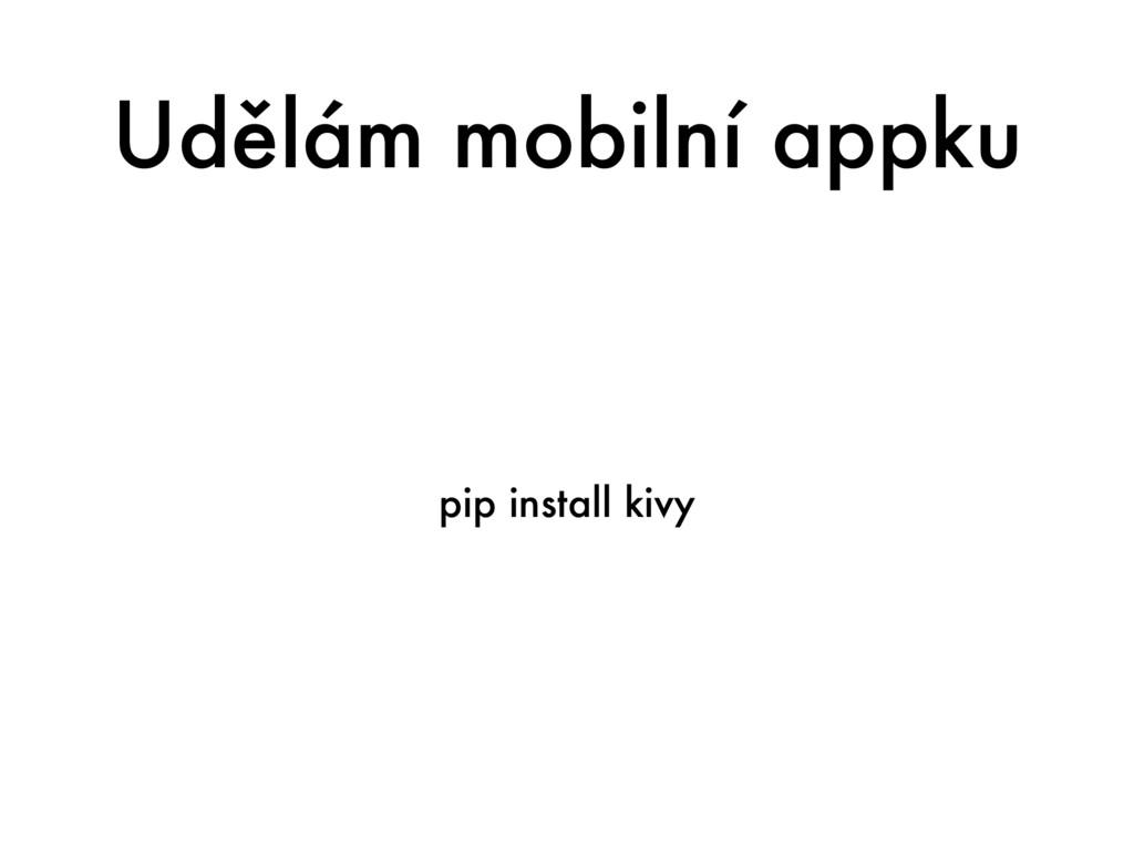 Udělám mobilní appku pip install kivy