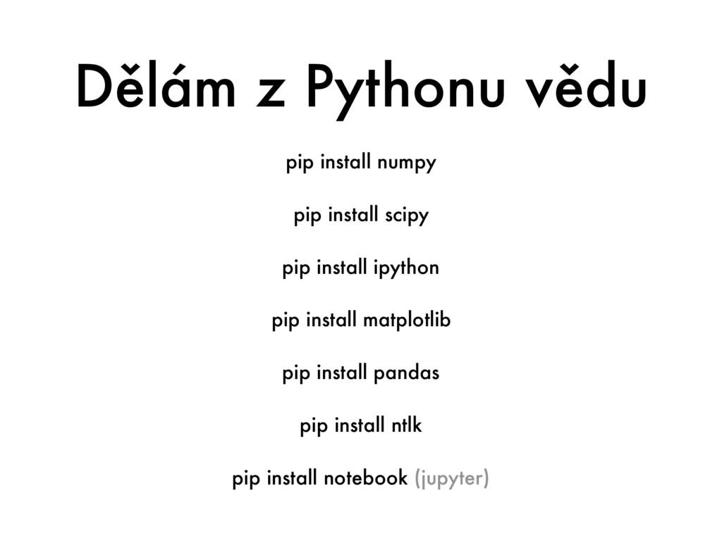 Dělám z Pythonu vědu pip install numpy pip inst...