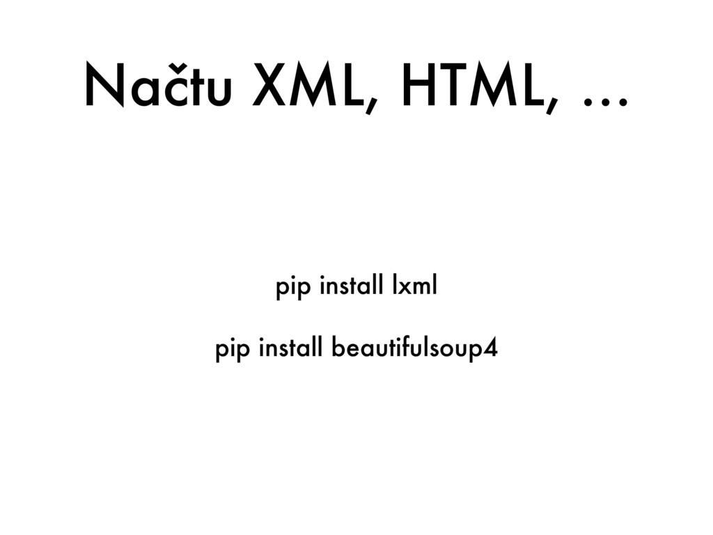 Načtu XML, HTML, … pip install lxml pip install...
