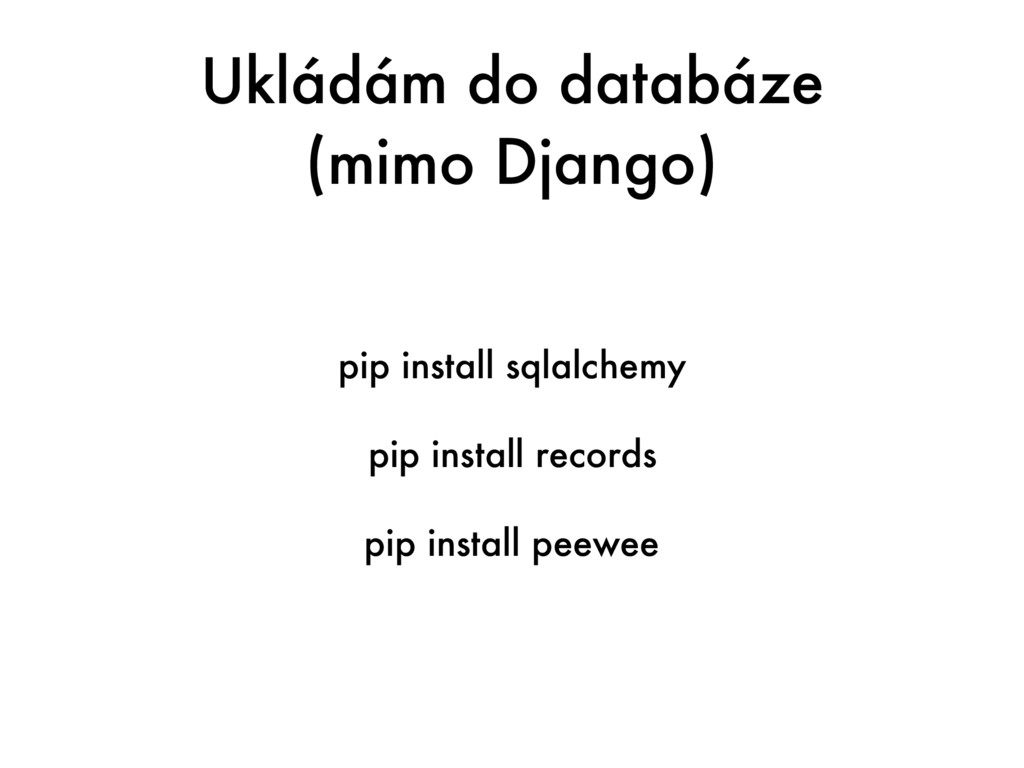 Ukládám do databáze (mimo Django) pip install s...