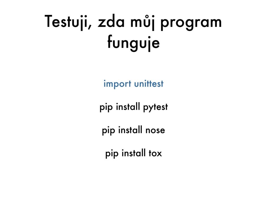 Testuji, zda můj program funguje import unittes...