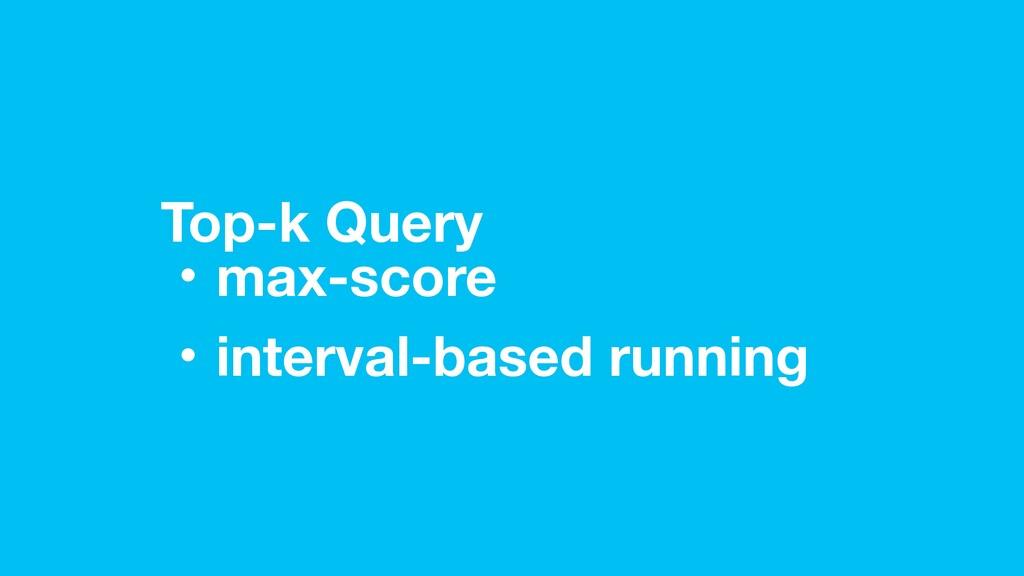 Top-k Query ɾmax-score ɾinterval-based running