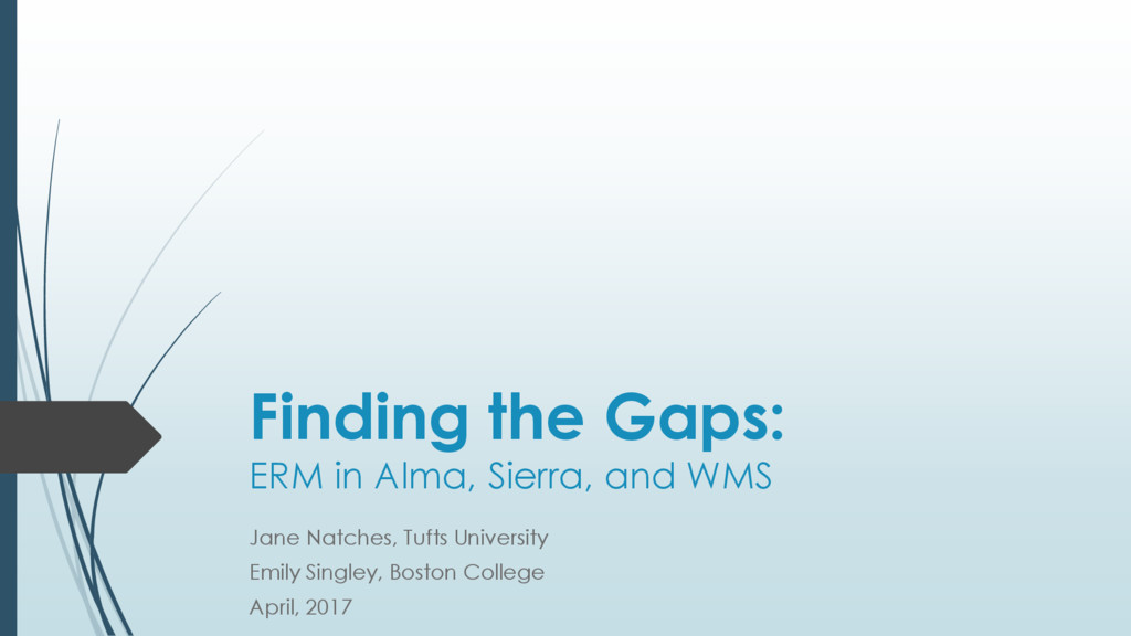 Finding the Gaps: ERM in Alma, Sierra, and WMS ...