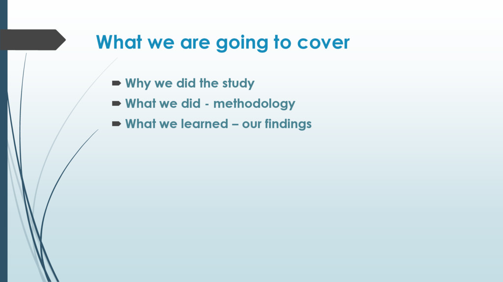 What we are going to cover  Why we did the stu...
