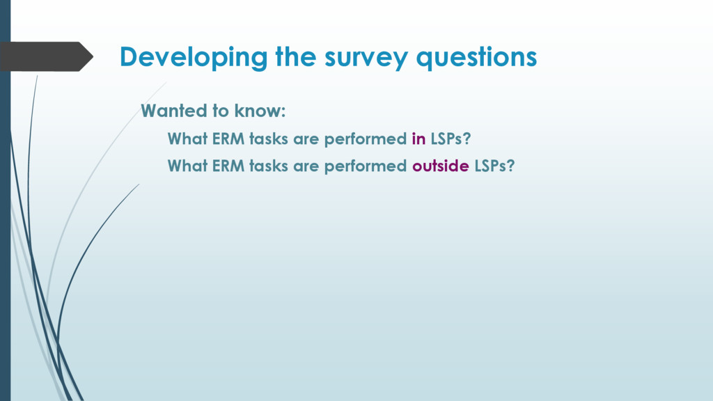 Developing the survey questions Wanted to know:...