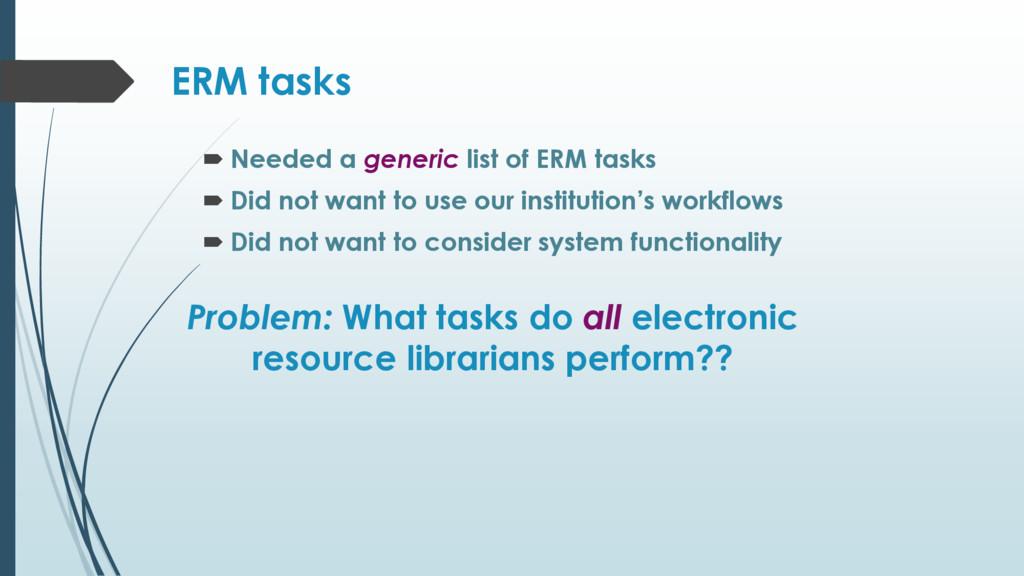 ERM tasks  Needed a generic list of ERM tasks ...