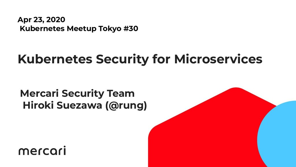1 Kubernetes Security for Microservices Mercari...