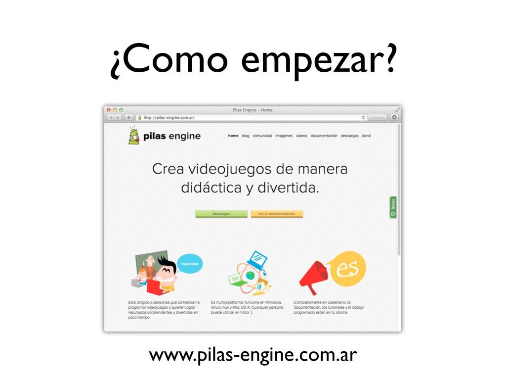 ¿Como empezar? www.pilas-engine.com.ar