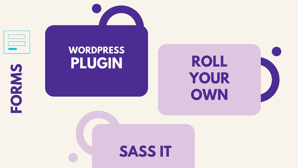 FORMS WORDPRESS PLUGIN ROLL YOUR OWN SASS IT