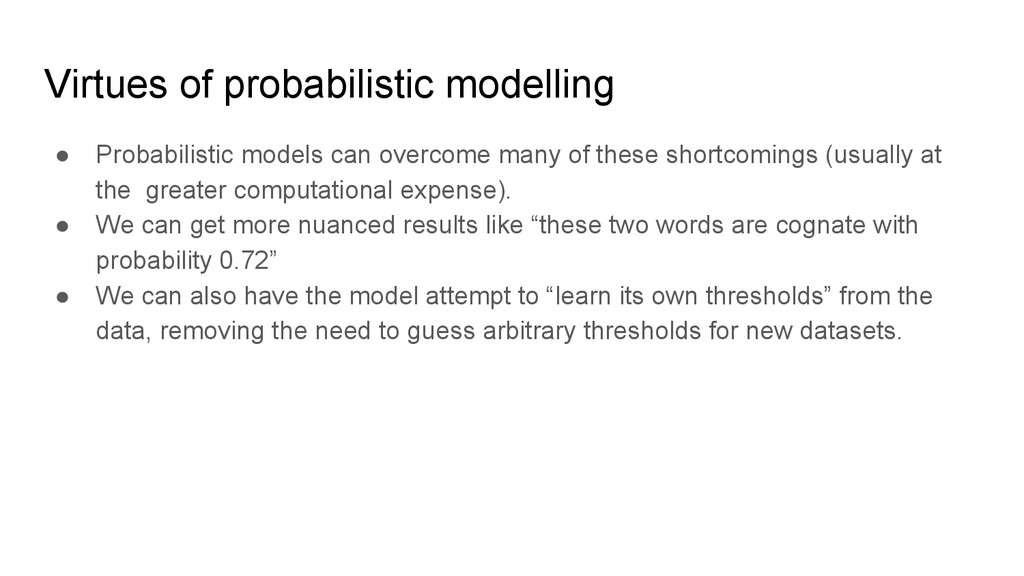 Virtues of probabilistic modelling ● Probabilis...